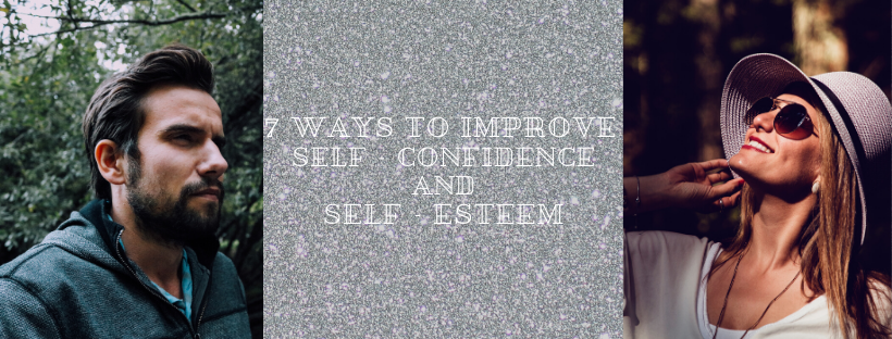 Ways to improve Self - Confidence and Self - Esteem
