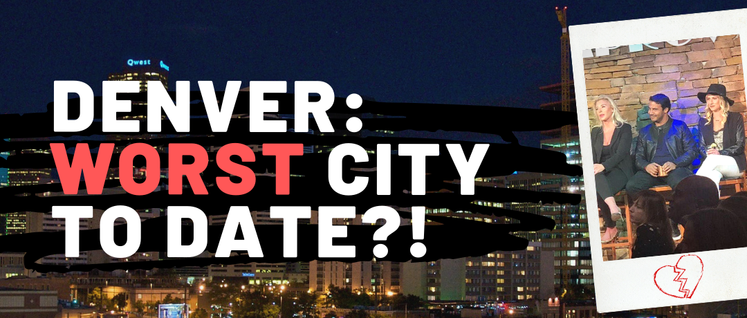 Denver: The Worst City for Dating and Finding Love in 2019?