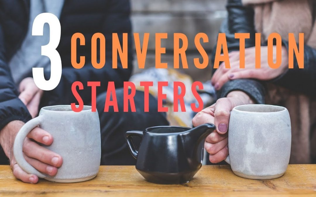 3 Ways to Start Conversations that ALWAYS Work