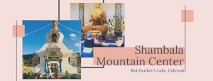 One of the Top Spiritual Sites in America - Shambala Mountain Center